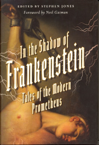 «In the Shadow of Frankenstein: Tales of the Modern Prometheus»