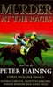 Murder At The Races: Stories of Crime, Corruption, Murder and the Sport of Kings